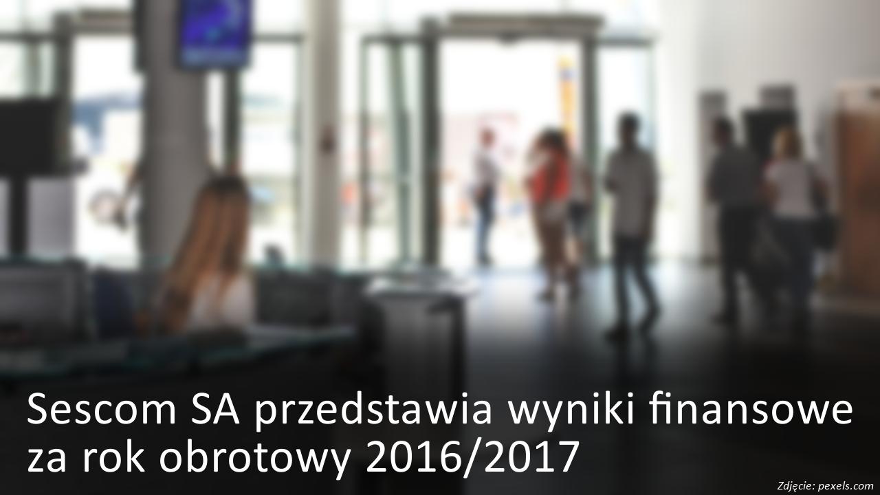 Sescom przedstawia wyniki finansowe za rok obrotowy 2016/2017
