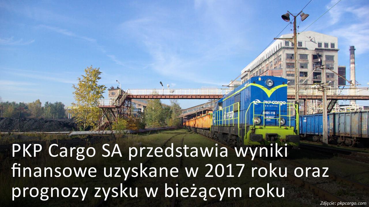 PKP Cargo przedstawia wyniki finansowe uzyskane w 2017 roku