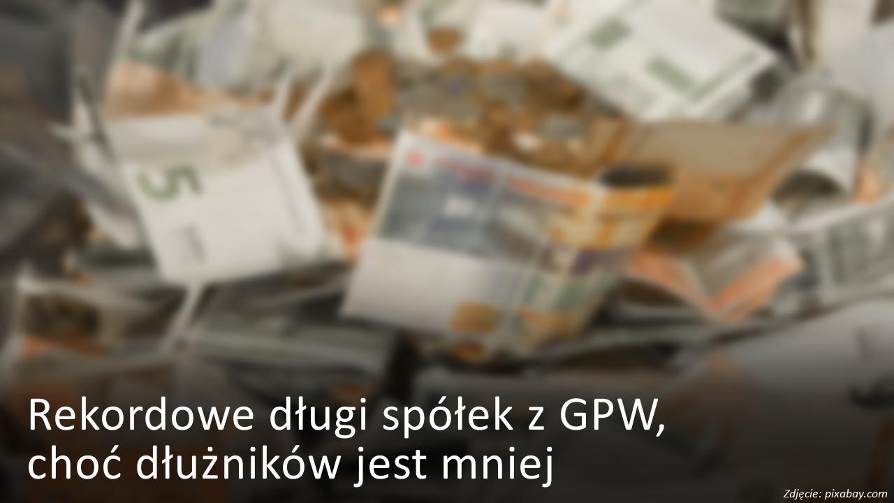 Rekordowe długi spółek z GPW