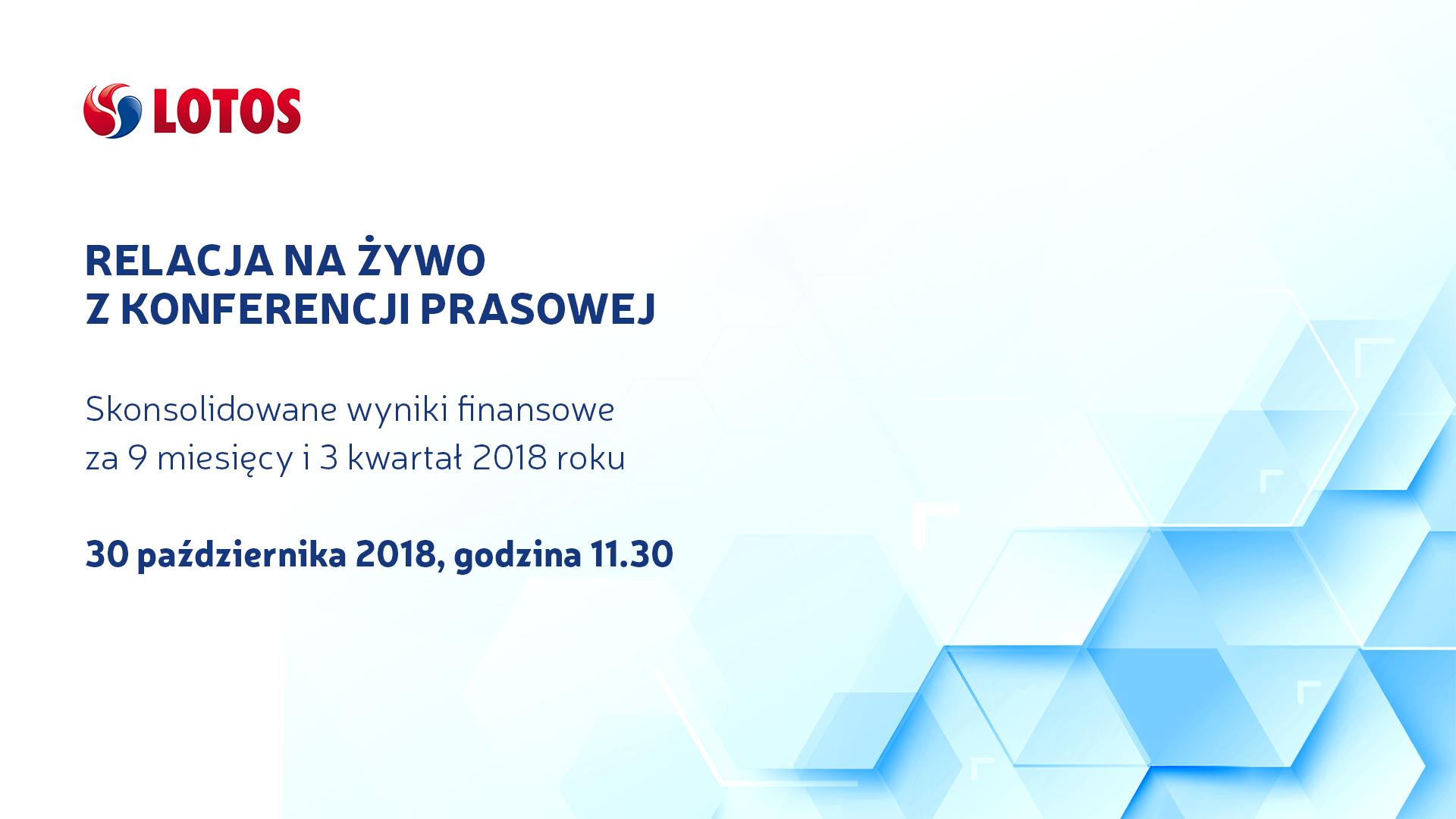 Wideokonferencja Zarządu Grupy LOTOS SA dot. prezentacji skonsolidowanych wyników finansowych za 9 miesięcy i 3 kwartał 2018