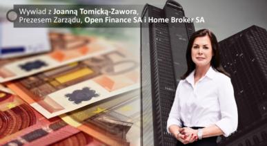 Wywiad z Joanną Tomicką-Zawora, Prezesem Zarządu, Open Finance SA i Home Broker SA